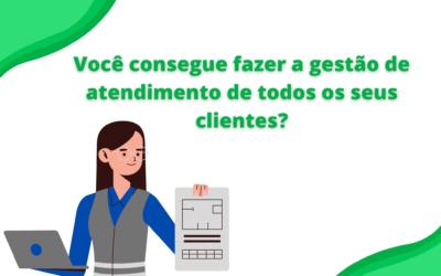 Você faz gestão de atendimento de todos os clientes?